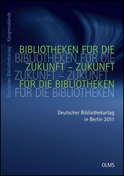 Bibliotheken für die Zukunft – Zukunft für die Bibliotheken. 100. Deutscher Bibliothekartag in Berlin 2011 - Coverbild