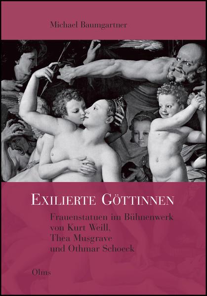 Exilierte Göttinnen: Frauenstatuen im Bühnenwerk von Kurt Weill, Thea Musgrave und Othmar Schoeck - Coverbild
