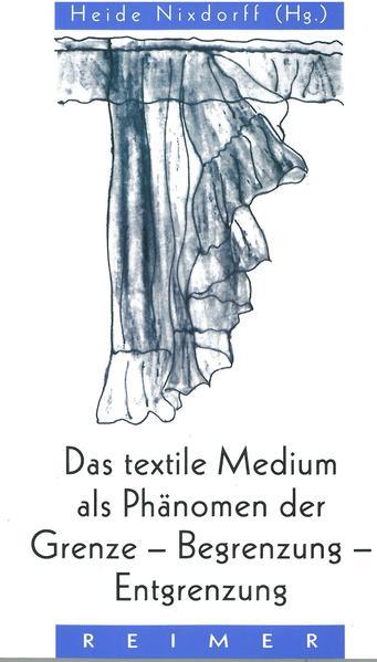 Das textile Medium als Phänomen der Grenze, Begrenzung, Entgrenzung - Coverbild