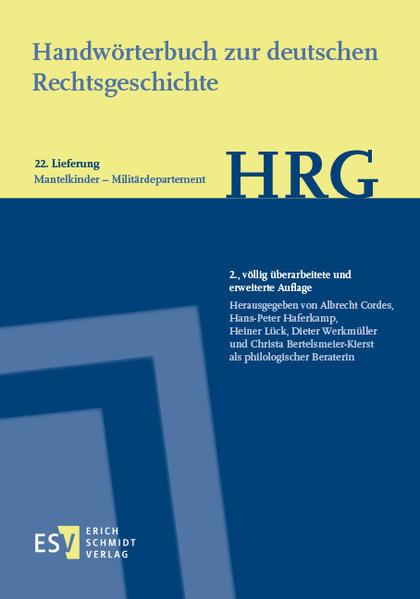 Handwörterbuch zur deutschen Rechtsgeschichte (HRG)  - Lieferungsbezug - Lieferung 22: Mantelkinder - Militärdepartment - Coverbild