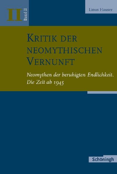Kritik der neomythischen Vernunft / Neomythen der beruhigten Endlichkeit. Die Zeit ab 1945 - Coverbild