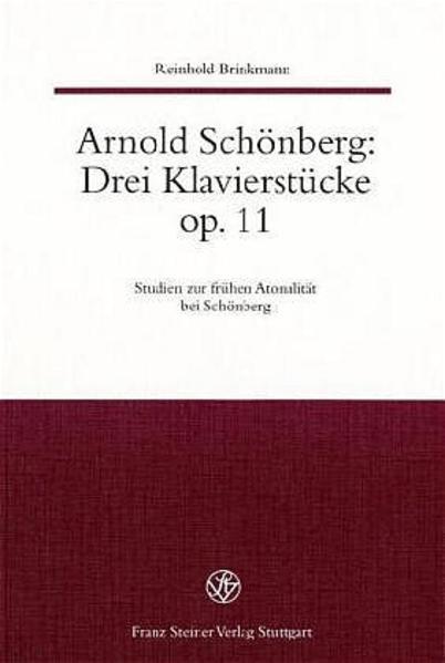 Arnold Schönberg: Drei Klavierstücke op. 11. Studien zur frühen Atonalität bei Schönberg / Arnold Schönberg: Drei Klavierstücke op. 11 - Coverbild
