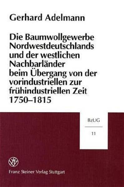Die Baumwollgewerbe Nordwestdeutschlands und der westlichen Nachbarländer beim Übergang von der vorindustriellen zur frühindustriellen Zeit 1750-1815 - Coverbild