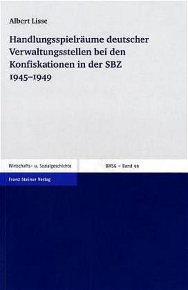 Handlungsspielräume deutscher Verwaltungsstellen bei den Konfiskationen in der SBZ 1945–1949 - Coverbild