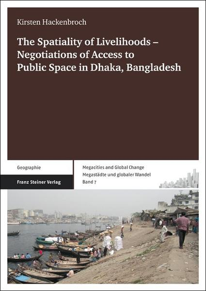 The Spatiality of Livelihoods – Negotiations of Access to Public Space in Dhaka, Bangladesh - Coverbild