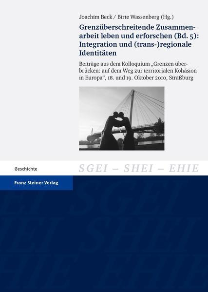 Grenzüberschreitende Zusammenarbeit leben und erforschen. Bd. 5: Integration und (trans-)regionale Identitäten - Coverbild