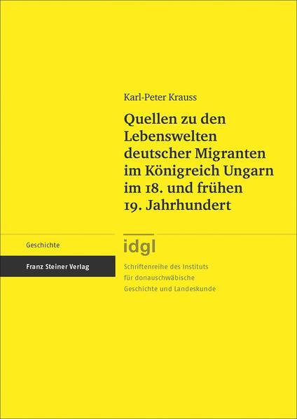 Quellen zu den Lebenswelten deutscher Migranten im Königreich Ungarn im 18. und frühen 19. Jahrhundert - Coverbild