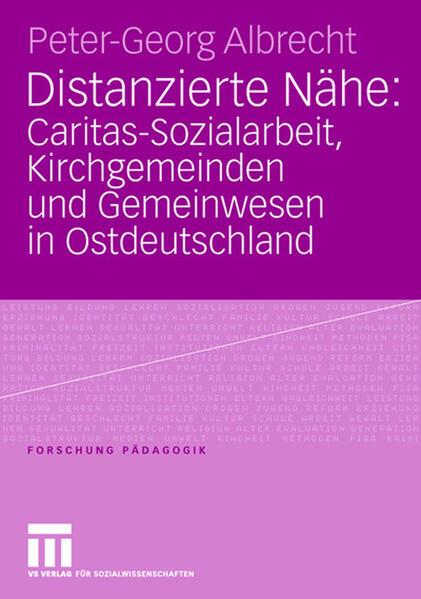 Distanzierte Nähe: Caritas-Sozialarbeit, Kirchgemeinden und Gemeinwesen in Ostdeutschland - Coverbild