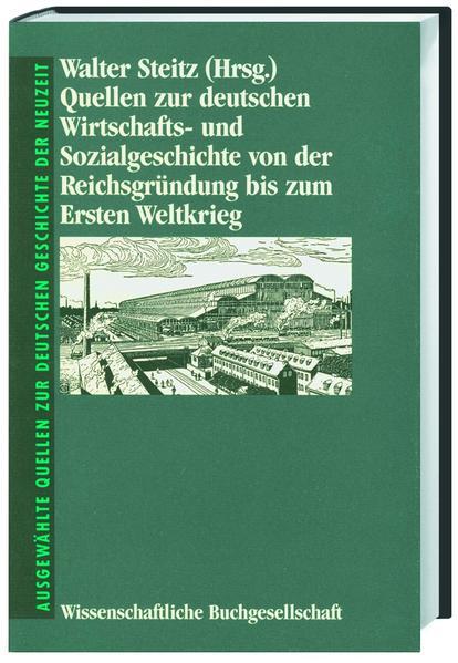 Quellen zur deutschen Wirtschafts- und Sozialgeschichte von der Reichsgründung bis zum Ersten Weltkrieg - Coverbild