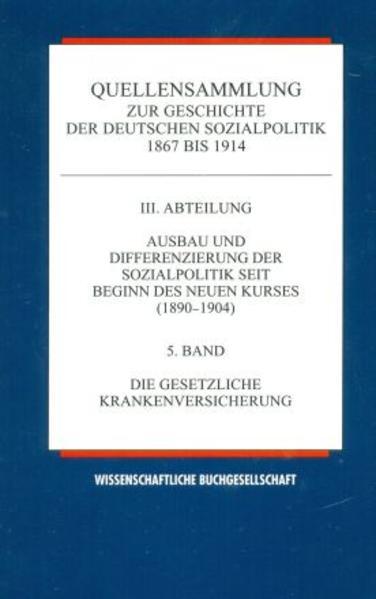 Quellensammlung zur Geschichte der deutschen Sozialpolitik 1867-1914 / Die gesetzliche Krankenversicherung - Coverbild