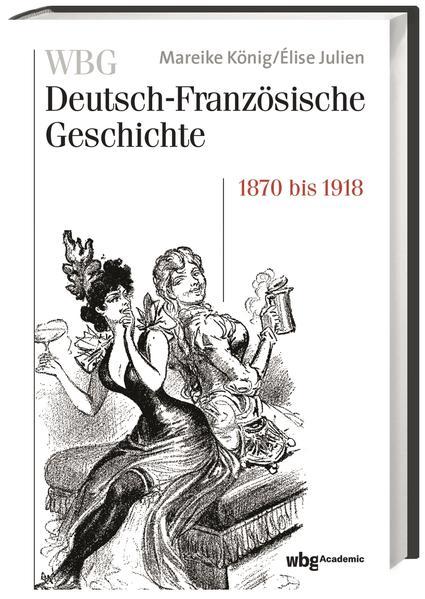 WBG Deutsch-Französische Geschichte / Rivalität, Revanche und die Selbstzerstörung des Alten Europa 1870 bis 1918 - Coverbild