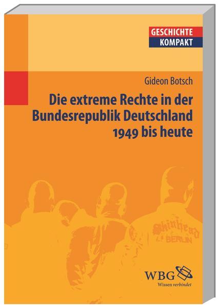 Die extreme Rechte in der Bundesrepublik Deutschland 1949 bis heute - Coverbild