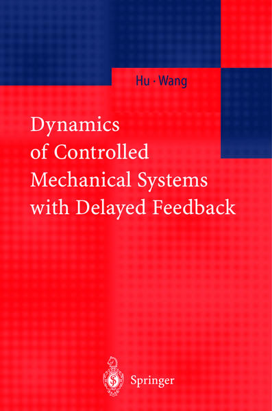 Dynamics of Controlled Mechanical Systems with Delayed Feedback - Coverbild