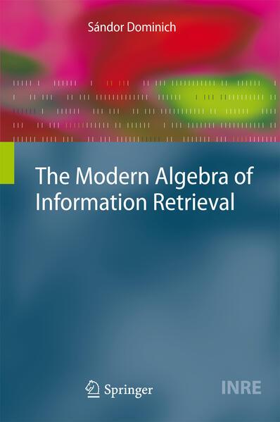 The Modern Algebra of Information Retrieval - Coverbild