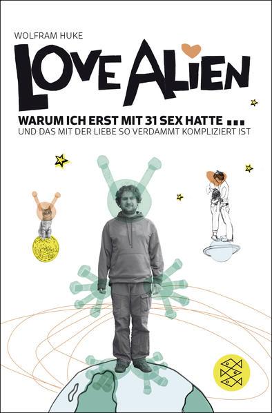 Love Alien. Warum ich erst mit 31 Sex hatte... und das mit der Liebe so verdammt kompliziert ist - Coverbild