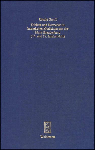 Dichter und Herrscher in lateinischen Gedichten aus der Mark Brandenburg (16. und 17. Jahrhundert) - Coverbild