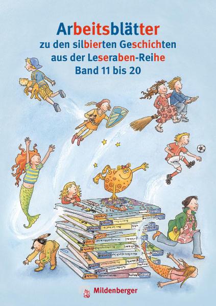 Arbeitsblätter zu den silbierten Geschichten aus der Leseraben-Reihe Band 11 bis 20 - Coverbild