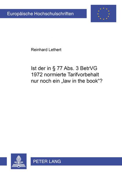 Ist der in § 77 Abs. 3 BetrVG 1972 normierte Tarifvorbehalt nur noch ein «law in the book»? - Coverbild