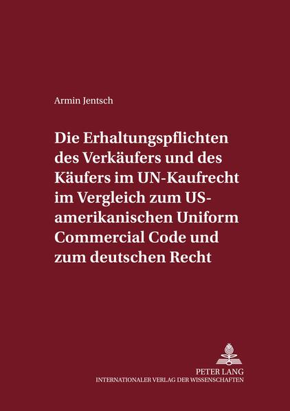 Die Erhaltungspflichten des Verkäufers und des Käufers im UN-Kaufrecht im Vergleich zum US-amerikanischen Uniform Commercial Code und zum deutschen Recht - Coverbild