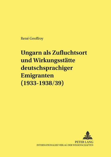 Ungarn als Zufluchtsort und Wirkungsstätte deutschsprachiger Emigranten (1933-1938/39) - Coverbild