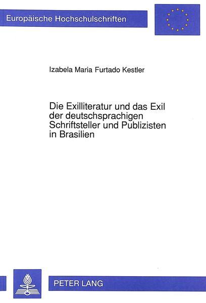 Die Exilliteratur und das Exil der deutschsprachigen Schriftsteller und Publizisten in Brasilien - Coverbild