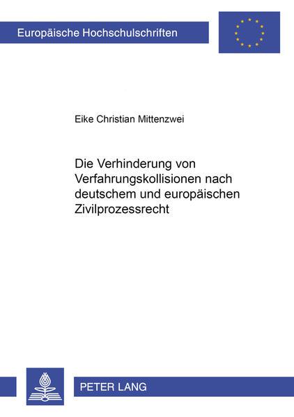 Die Verhinderung von Verfahrenskollisionen nach deutschem und europäischem Zivilprozessrecht - Coverbild