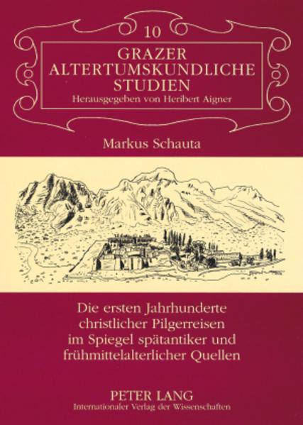 Die ersten Jahrhunderte christlicher Pilgerreisen im Spiegel spätantiker und frühmittelalterlicher Quellen - Coverbild