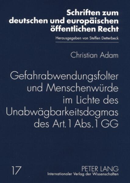 Gefahrabwendungsfolter und Menschenwürde im Lichte des Unabwägbarkeitsdogmas des Art. 1 Abs. 1 GG - Coverbild