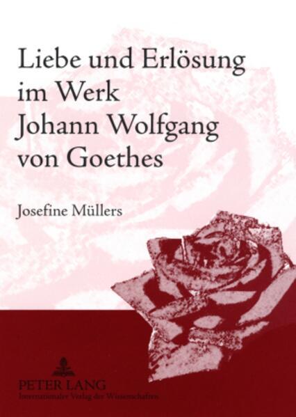 Liebe und Erlösung im Werk Johann Wolfgang von Goethes - Coverbild