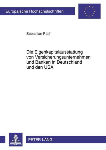 Die Eigenkapitalausstattung von Versicherungsunternehmen und Banken in Deutschland und den USA - Coverbild