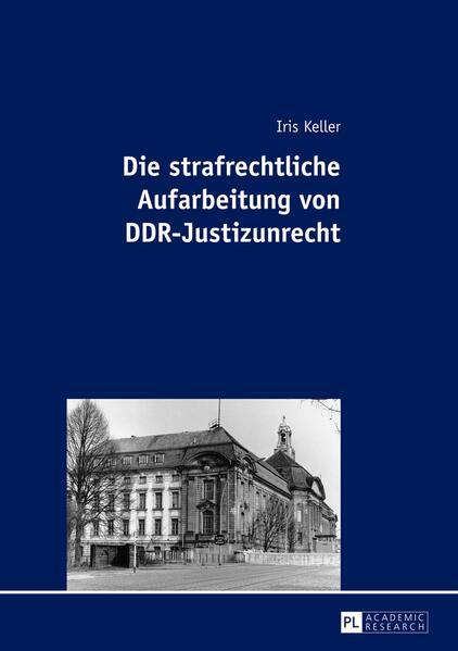 Die strafrechtliche Aufarbeitung von DDR-Justizunrecht - Coverbild