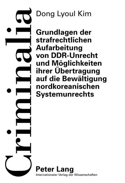 Grundlagen der strafrechtlichen Aufarbeitung von DDR-Unrecht und Möglichkeiten ihrer Übertragung auf die Bewältigung nordkoreanischen Systemunrechts - Coverbild