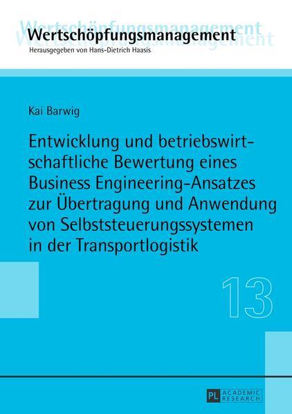 Entwicklung und betriebswirtschaftliche Bewertung eines Business Engineering-Ansatzes zur Übertragung und Anwendung von Selbststeuerungssystemen in der Transportlogistik - Coverbild