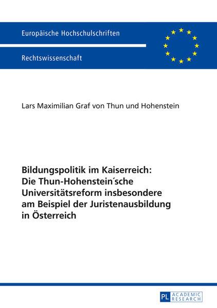 Bildungspolitik im Kaiserreich: Die Thun-Hohenstein'sche Universitätsreform insbesondere am Beispiel der Juristenausbildung in Österreich - Coverbild