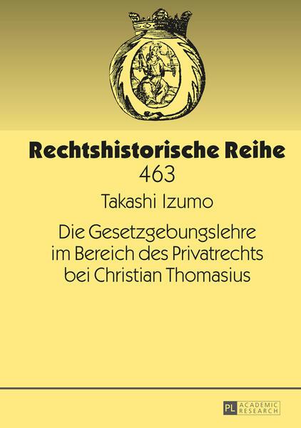 Die Gesetzgebungslehre im Bereich des Privatrechts bei Christian Thomasius - Coverbild