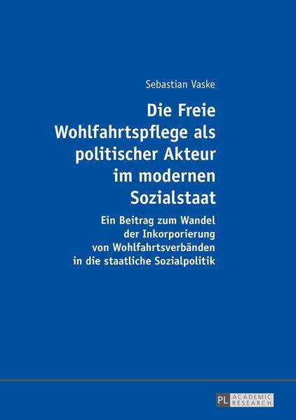 Die Freie Wohlfahrtspflege als politischer Akteur im modernen Sozialstaat - Coverbild