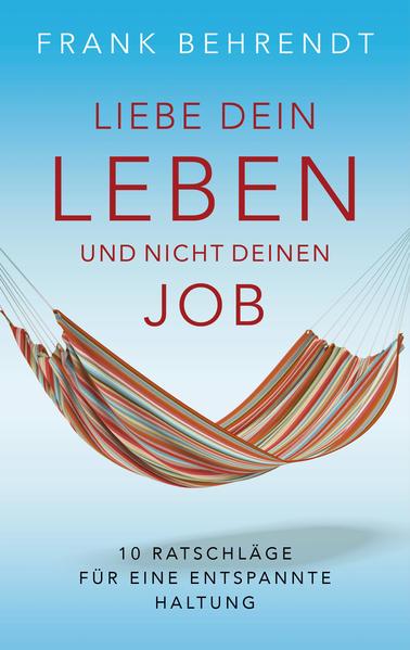Liebe dein Leben und nicht deinen Job. - Coverbild