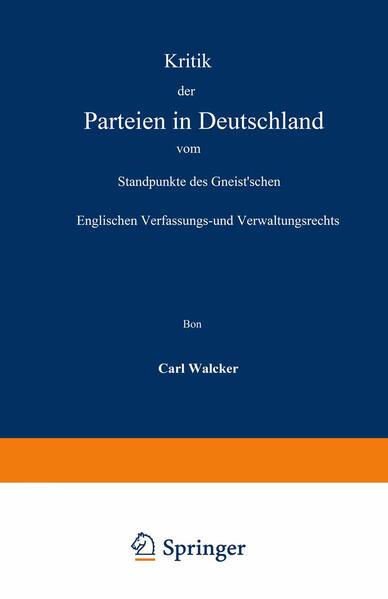 Kritik der Parteien in Deutschland vom Standpunkte des Gneist'schen Englischen Verfassungs- und Verwaltungsrechts - Coverbild