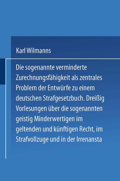 Die sogenannte verminderte Zurechnungsfähigkeit als zentrales Problem der Entwürfe zu einem Deutschen Strafgesetzbuch - Coverbild