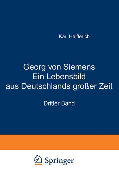Georg von Siemens Ein Lebensbild aus Deutschlands großer Zeit - Coverbild