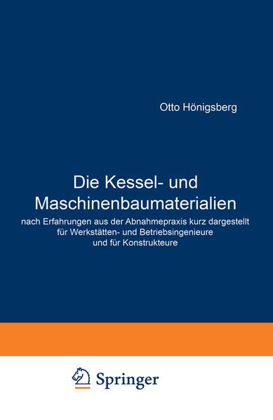 Die Kessel- und Maschinenbaumaterialien nach Erfahrungen aus der Abnahmepraxis kurz dargestellt für Werkstätten- und Betriebsingenieure und für Konstrukteure - Coverbild