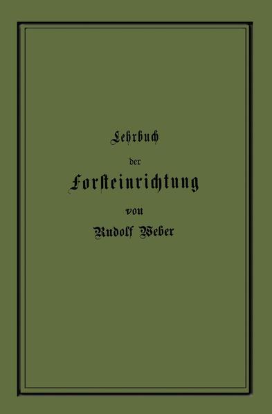 Lehrbuch der Forsteinrichtung mit besonderer Berücksichtigung der Zuwachsgesetze der Waldbäume - Coverbild