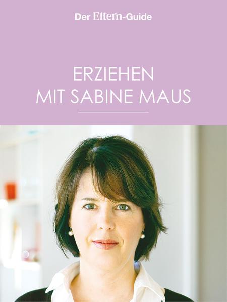 Erziehen mit Sabine Maus: Wie Familie gelingen kann (ELTERN Guide) - Coverbild
