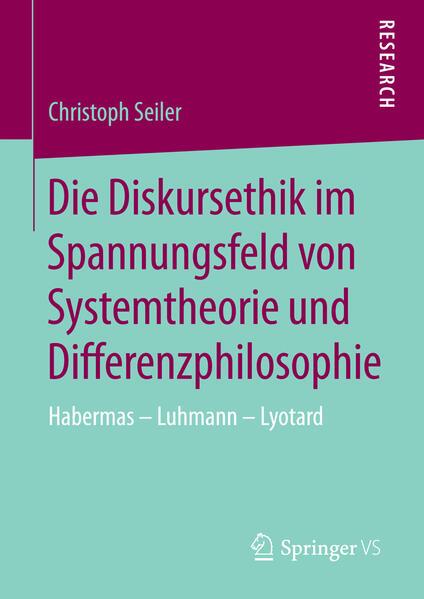 Die Diskursethik im Spannungsfeld von Systemtheorie und Differenzphilosophie - Coverbild