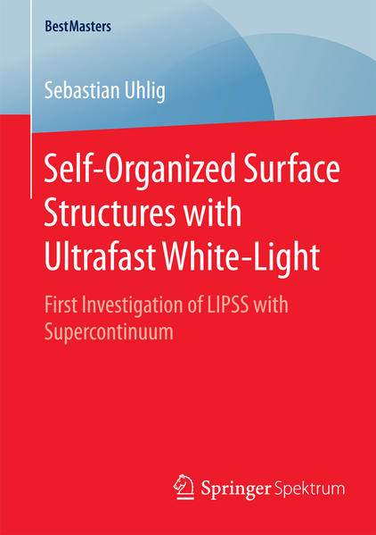 Self-Organized Surface Structures with Ultrafast White-Light - Coverbild
