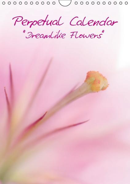 Perpetual Calendar - Dreamlike Flowers (Wall Calendar perpetual DIN A4 Portrait) - Coverbild
