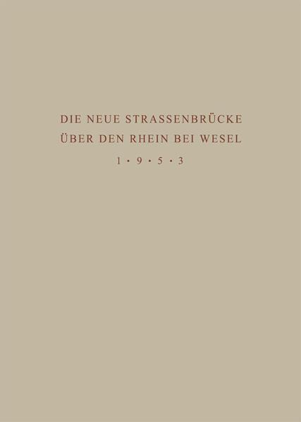 Denkschrift zur Übergabe der Wiederhergestellten Strassenbrücke über den Rhein bei Wesel an den Verkehr am 18. Juni 1953 - Coverbild