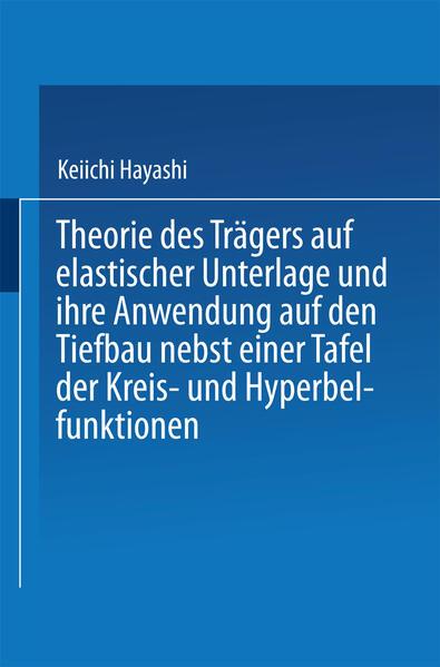 Theorie des Trägers auf elastischer Unterlage und ihre Anwendung auf den Tiefbau nebst einer Tafel der Kreis- und Hyperbelfunktionen - Coverbild