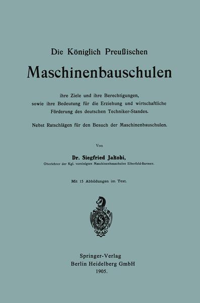 Die Königlich Preußischen Maschinenbauschulen ihre Ziele und ihre Berechtigungen, sowie ihre Bedeutung für die Erziehung und wirtschaftliche Förderung des deutschen Techniker-Standes - Coverbild
