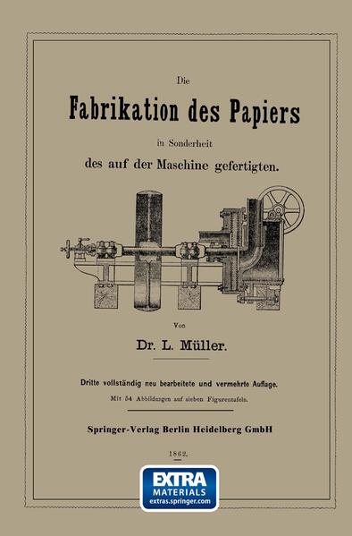 Die Fabrikation des Papiers in Sonderheit des auf der Maschine gefertigten nebst gründlicher Auseinandersetzung der in ihr vorkommenden chemischen Processe und Anweisung zur Prüfung der angewandten Materialien - Coverbild